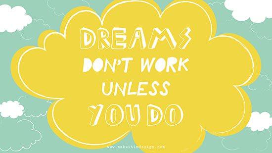 DREAMS-DONT-WORK-UNLESS-YOU-DO_DESKTOP_550PX